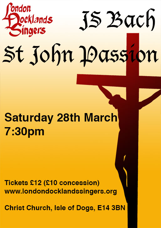 London Docklands Singers : Bach St. John Passion : March 2015